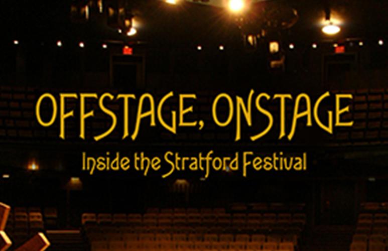 OFFSTAGE, ONSTAGE: INSIDE THE STRATFORD FESTIVAL