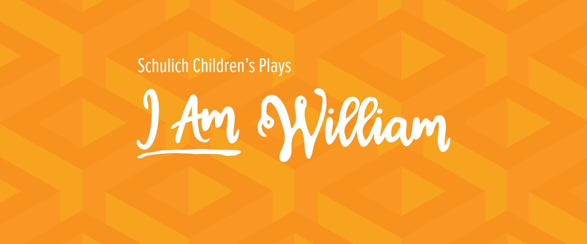 Wordmark image of Schulich Children's Plays  I Am William