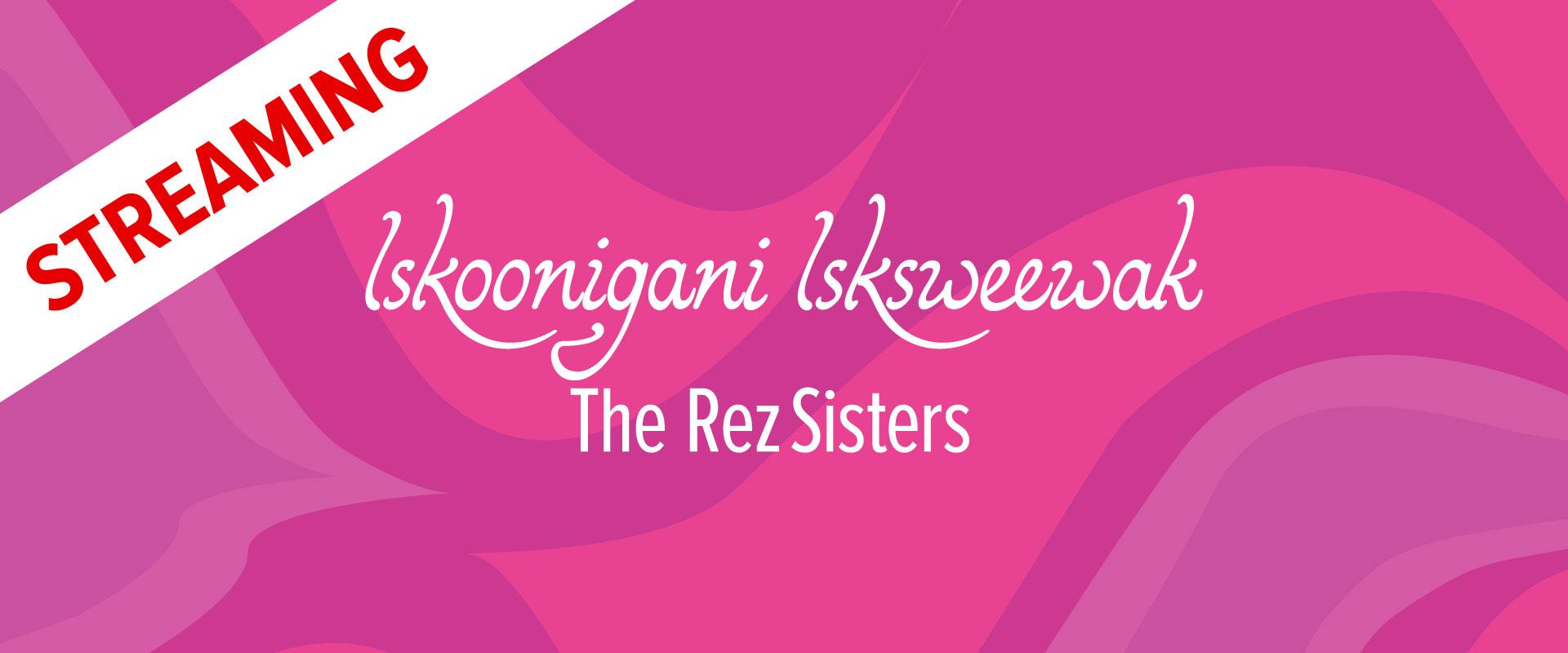Wordmark image of lskoonigani lsksweewak The Rez Sisters