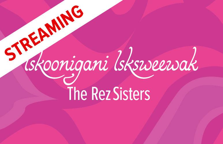The Rez Sisters Virtual Stream